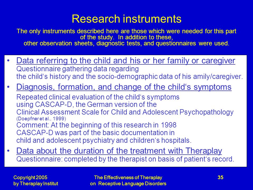 Copyright 2005 by Theraplay Institut The Effectiveness of Theraplay on Receptive Language Disorders 35 Research instruments The only instruments described here are those which were needed for this part of the study.