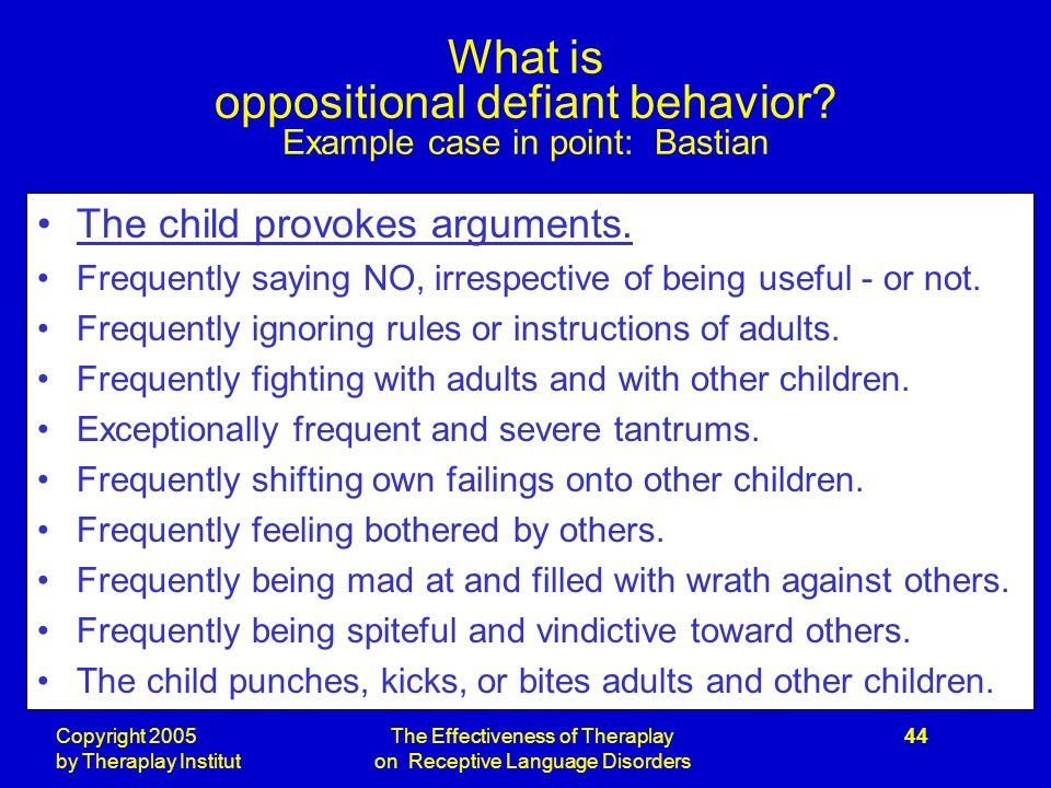 Copyright 2005 by Theraplay Institut The Effectiveness of Theraplay on Receptive Language Disorders 44 What is oppositional defiant behavior.