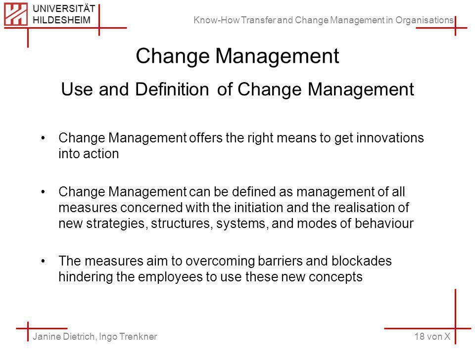 Know-How Transfer and Change Management in Organisations 18 von X Janine Dietrich, Ingo Trenkner UNIVERSITÄT HILDESHEIM Change Management Use and Defi