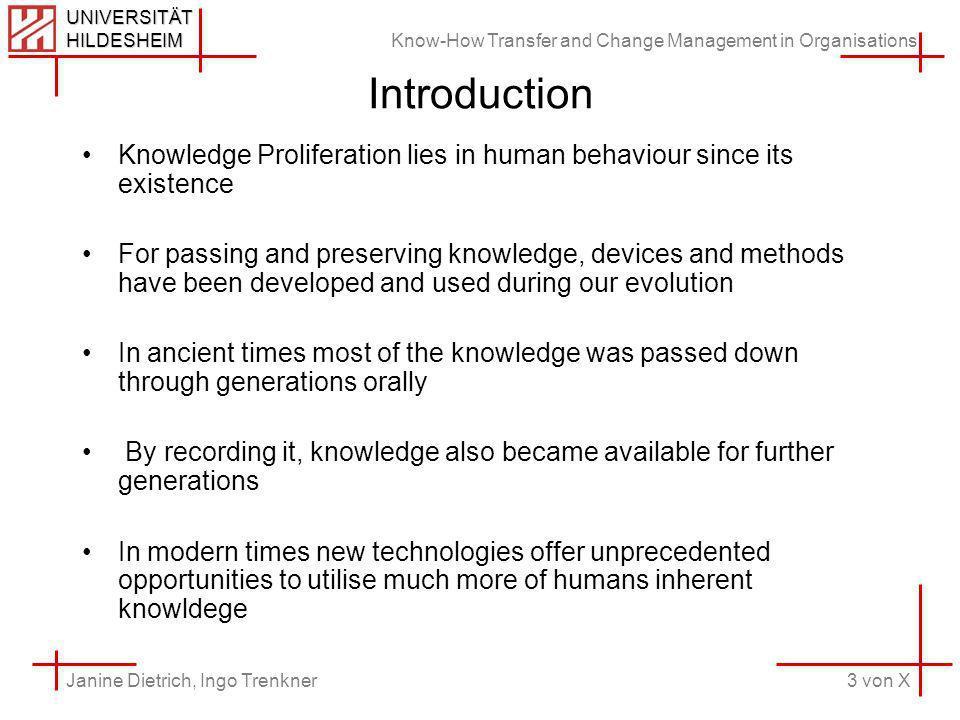 Know-How Transfer and Change Management in Organisations 3 von X Janine Dietrich, Ingo Trenkner UNIVERSITÄT HILDESHEIM Introduction Knowledge Prolifer