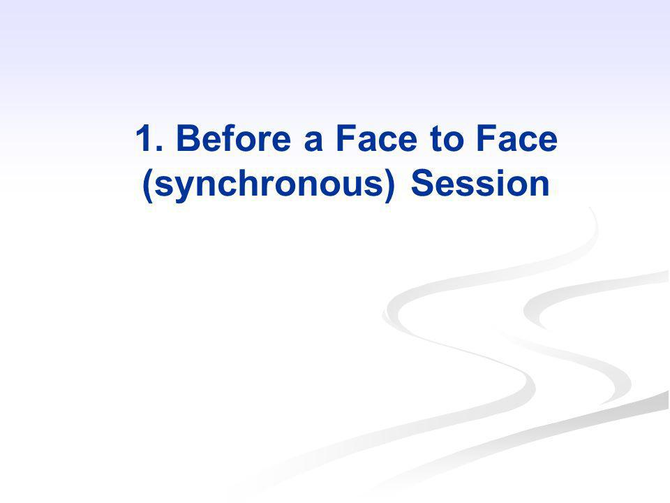 1. Before a Face to Face (synchronous) Session