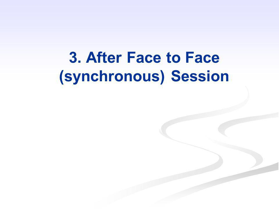 3. After Face to Face (synchronous) Session