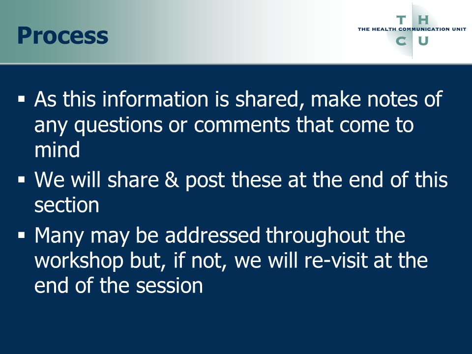 Process As this information is shared, make notes of any questions or comments that come to mind We will share & post these at the end of this section