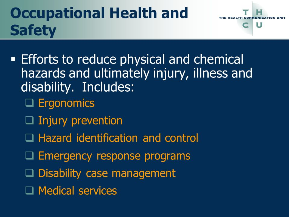 Occupational Health and Safety Efforts to reduce physical and chemical hazards and ultimately injury, illness and disability. Includes: Ergonomics Inj
