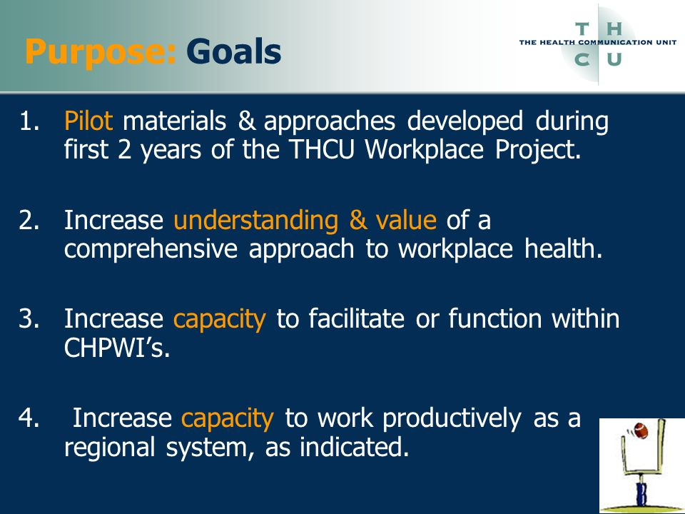 Purpose: Goals 1.Pilot materials & approaches developed during first 2 years of the THCU Workplace Project. 2.Increase understanding & value of a comp