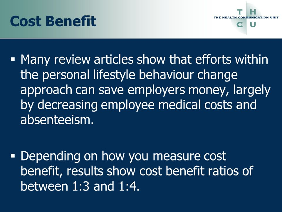 Cost Benefit Many review articles show that efforts within the personal lifestyle behaviour change approach can save employers money, largely by decre