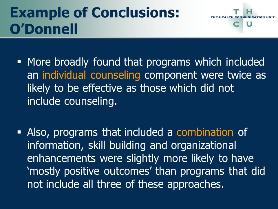 Example of Conclusions: ODonnell More broadly found that programs which included an individual counseling component were twice as likely to be effecti