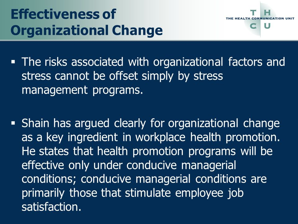 Effectiveness of Organizational Change The risks associated with organizational factors and stress cannot be offset simply by stress management progra