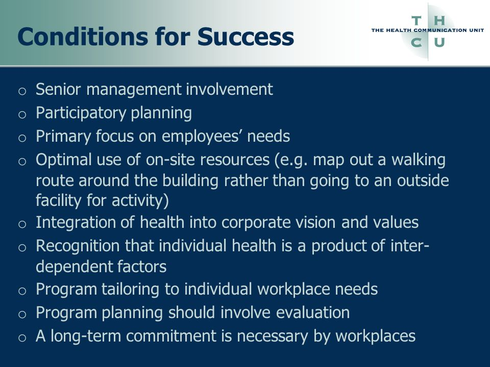 Conditions for Success o Senior management involvement o Participatory planning o Primary focus on employees needs o Optimal use of on-site resources
