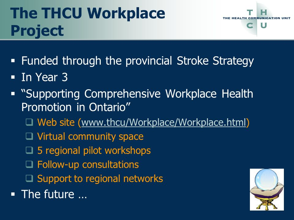 The THCU Workplace Project Funded through the provincial Stroke Strategy In Year 3 Supporting Comprehensive Workplace Health Promotion in Ontario Web
