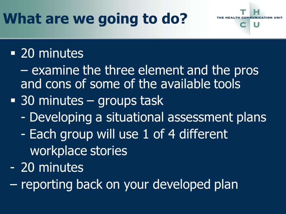 What are we going to do? 20 minutes – examine the three element and the pros and cons of some of the available tools 30 minutes – groups task - Develo