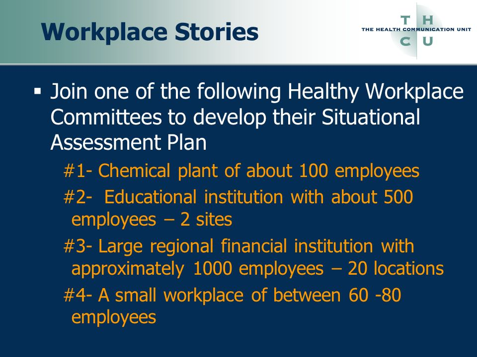 Workplace Stories Join one of the following Healthy Workplace Committees to develop their Situational Assessment Plan #1- Chemical plant of about 100