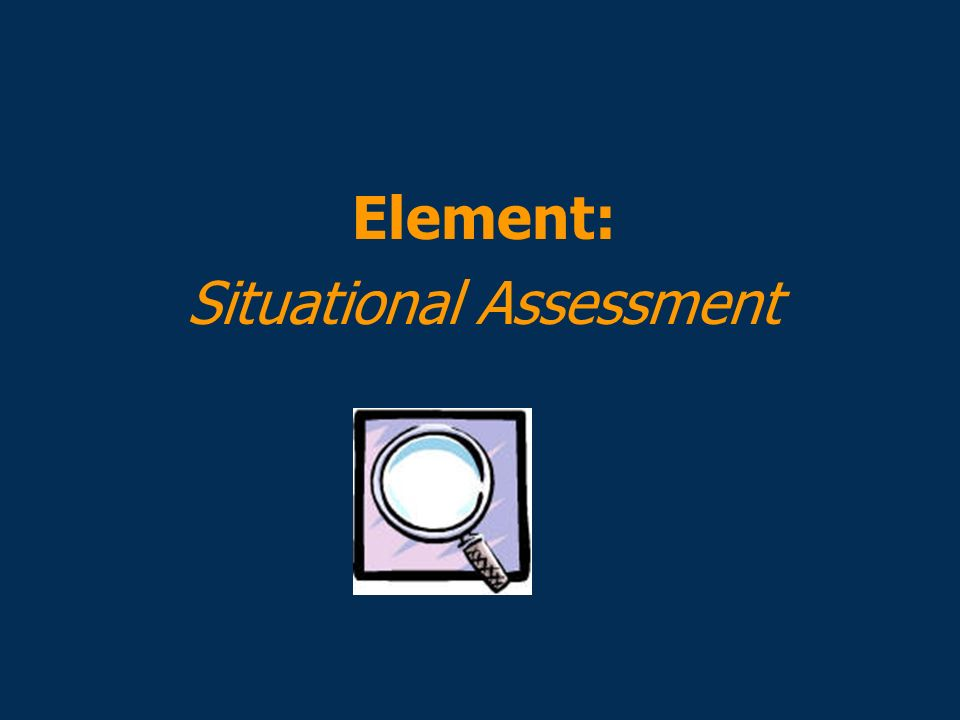 Element: Situational Assessment