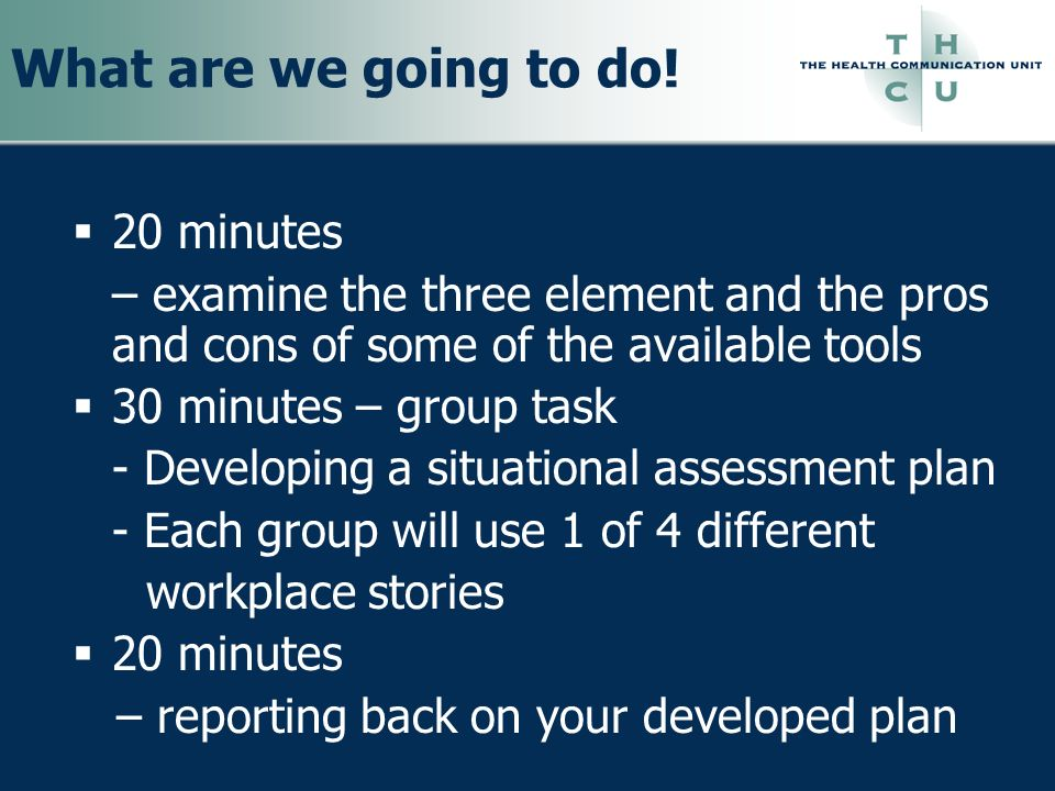 What are we going to do! 20 minutes – examine the three element and the pros and cons of some of the available tools 30 minutes – group task - Develop