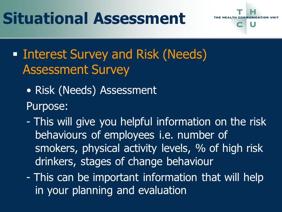 Situational Assessment Interest Survey and Risk (Needs) Assessment Survey Risk (Needs) Assessment Purpose: - This will give you helpful information on