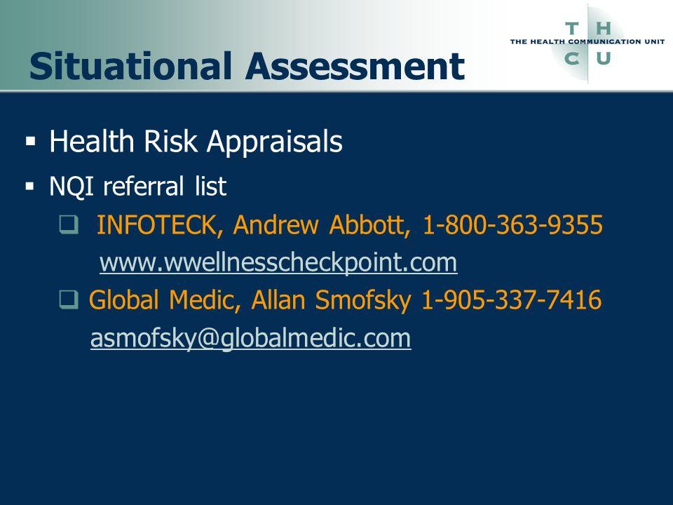 Situational Assessment Health Risk Appraisals NQI referral list INFOTECK, Andrew Abbott, 1-800-363-9355 www.wwellnesscheckpoint.com Global Medic, Alla