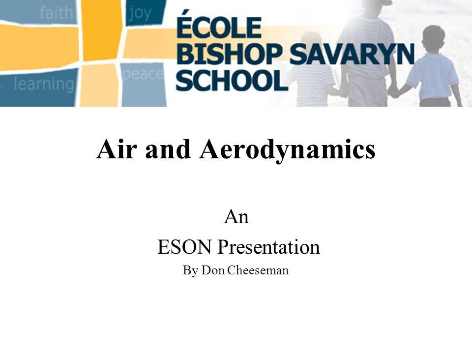 Air and Aerodynamics An ESON Presentation By Don Cheeseman