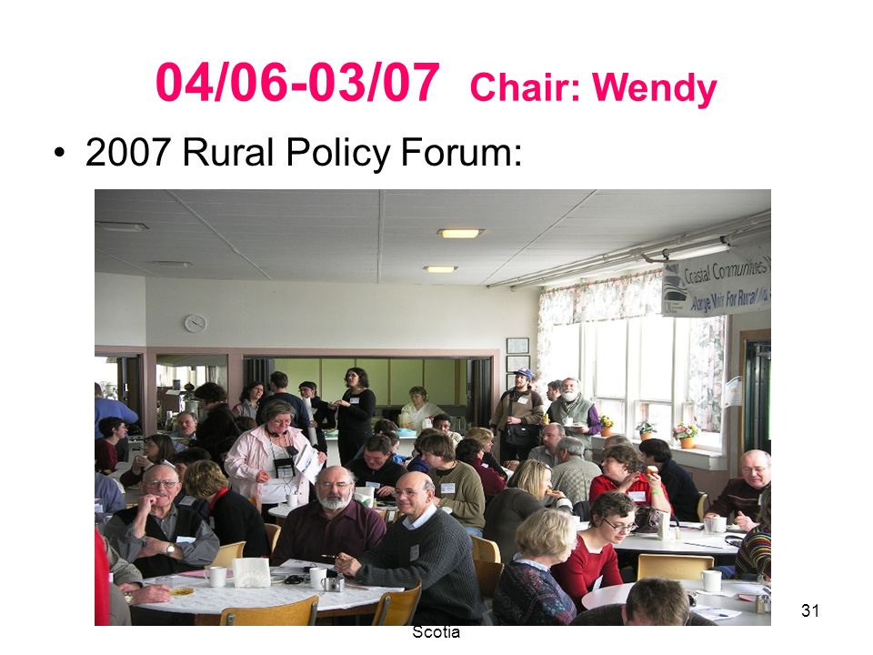 A Large Voice for Rural Nova Scotia 31 04/06-03/07 Chair: Wendy 2007 Rural Policy Forum: