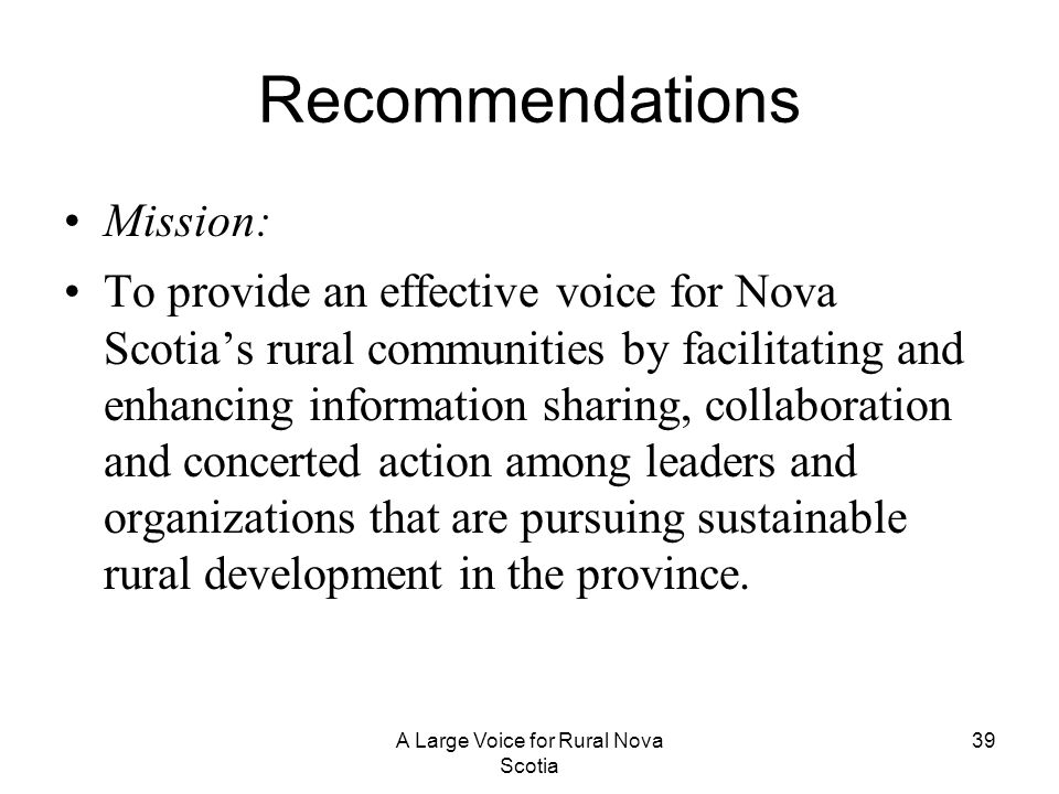 Recommendations Mission: To provide an effective voice for Nova Scotias rural communities by facilitating and enhancing information sharing, collabora