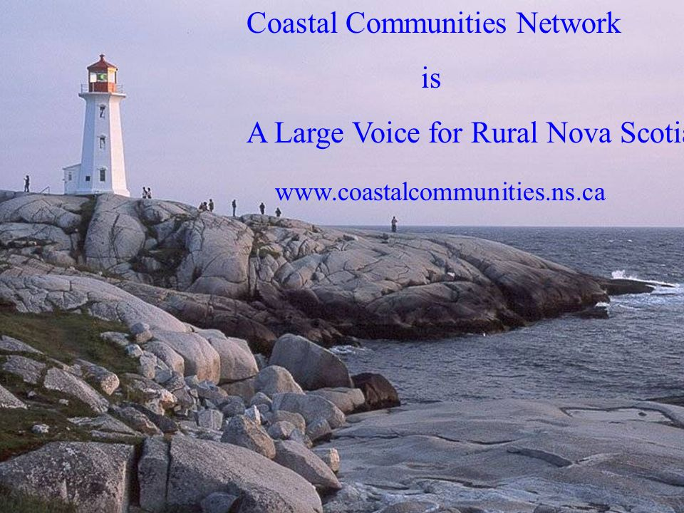 A Large Voice for Rural Nova Scotia 44 Is a Large Voice for Rural Nova Scotia Coastal Communities Network is A Large Voice for Rural Nova Scotia www.c