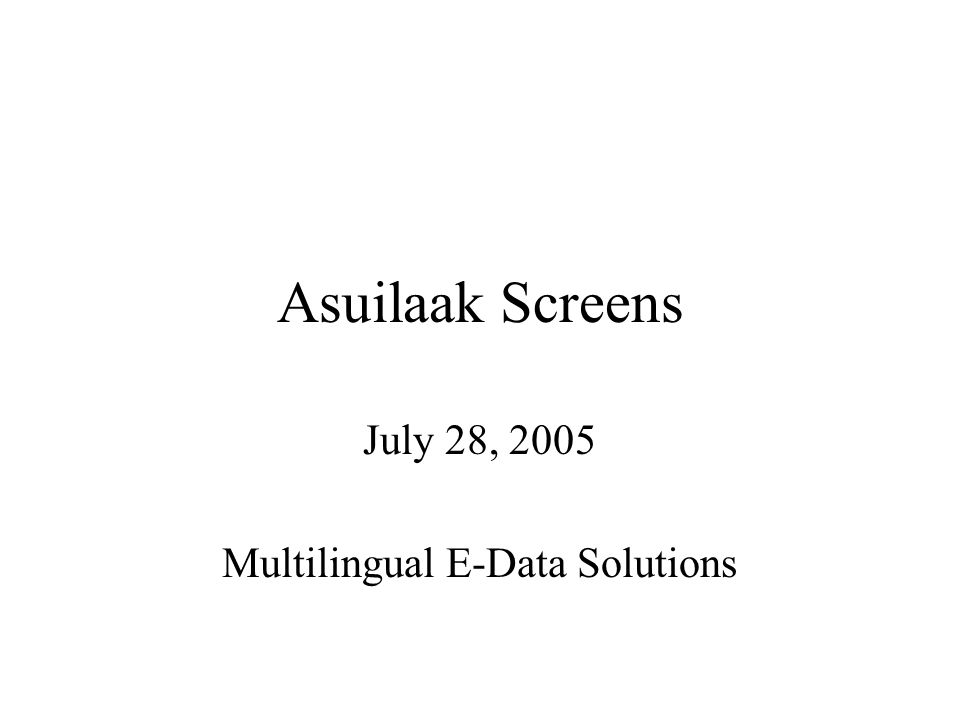 Asuilaak Screens July 28, 2005 Multilingual E-Data Solutions