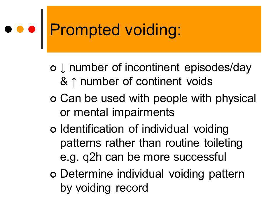 Prompted voiding: number of incontinent episodes/day & number of continent voids Can be used with people with physical or mental impairments Identific