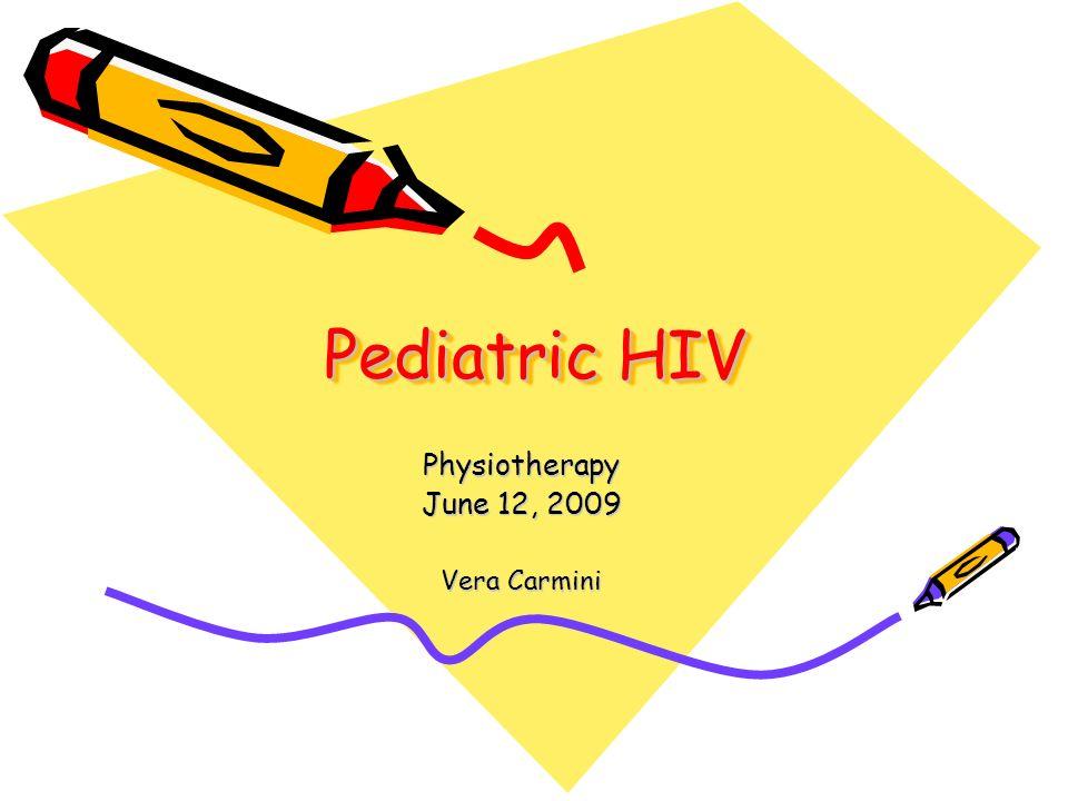Pediatric HIV Physiotherapy June 12, 2009 Vera Carmini