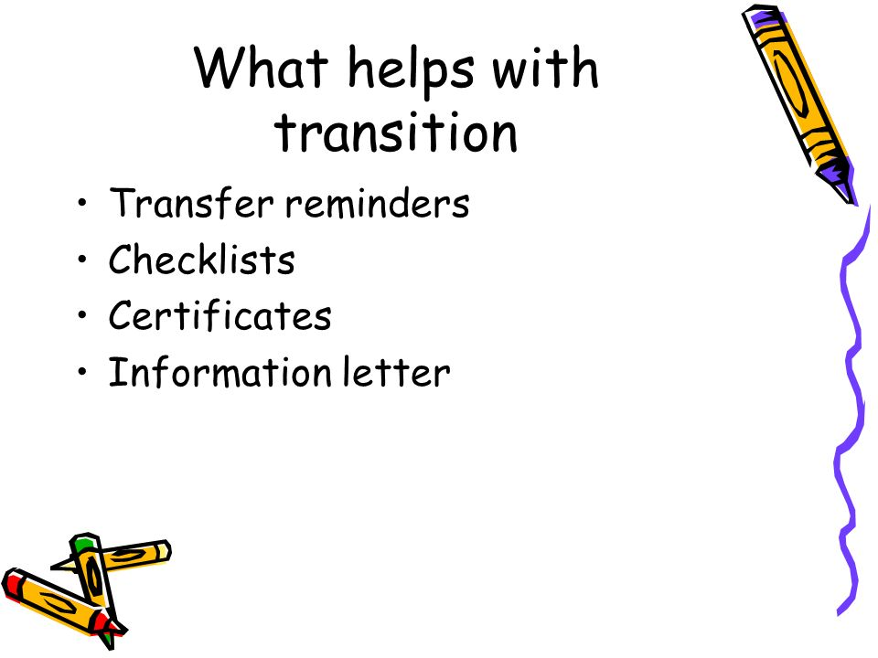 What helps with transition Transfer reminders Checklists Certificates Information letter