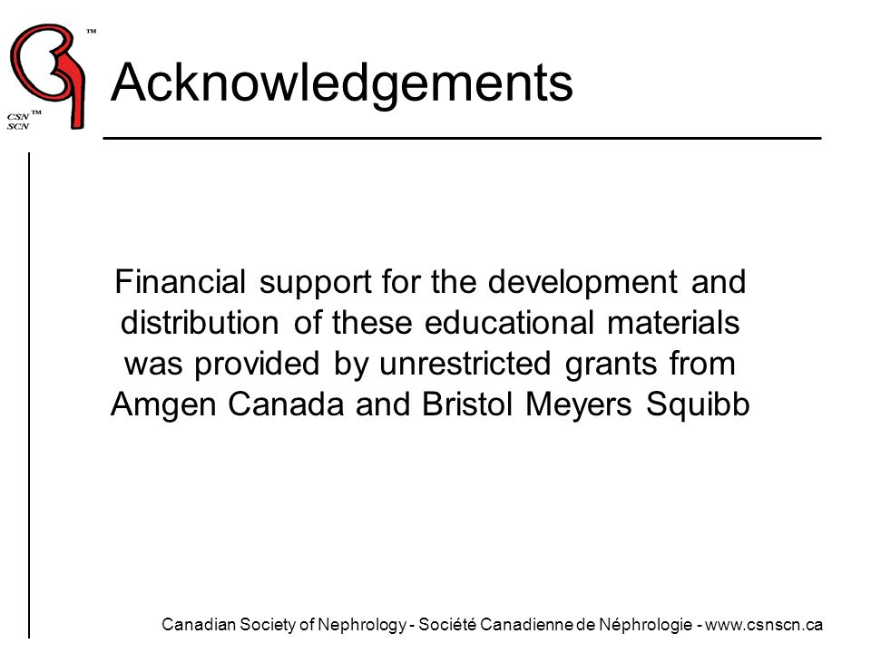 Canadian Society of Nephrology - Société Canadienne de Néphrologie - www.csnscn.ca Acknowledgements Financial support for the development and distribu