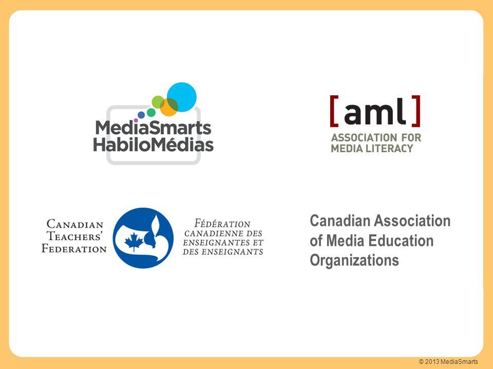 © 2013 MediaSmarts Canadian Association of Media Education Organizations