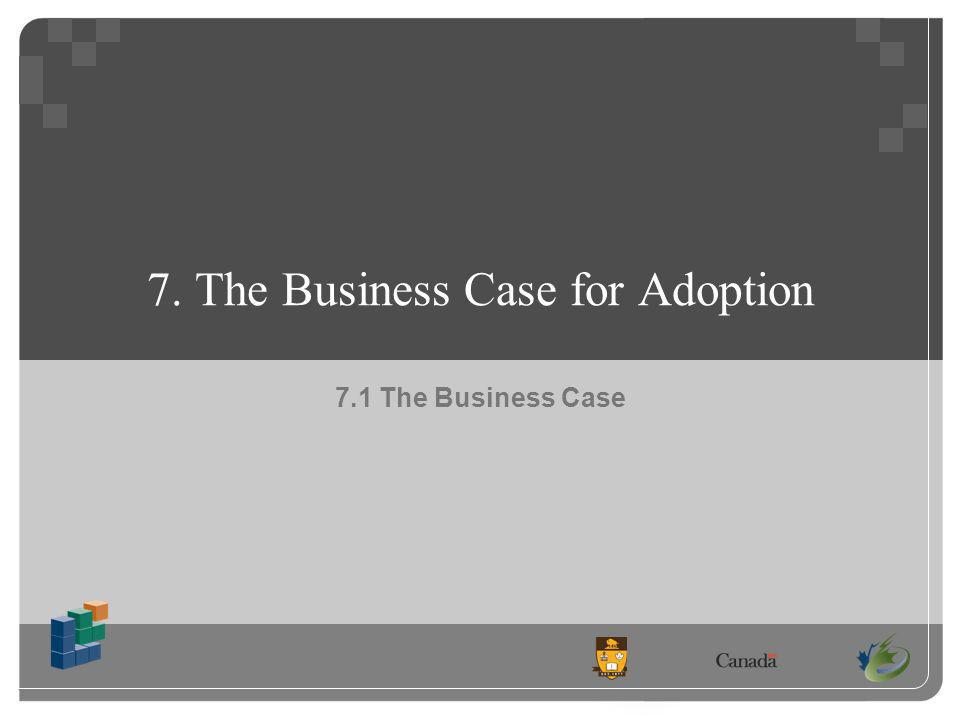 7. The Business Case for Adoption 7.1 The Business Case