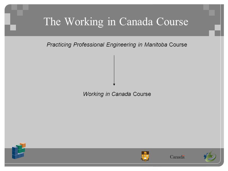 The Working in Canada Course Practicing Professional Engineering in Manitoba Course Working in Canada Course