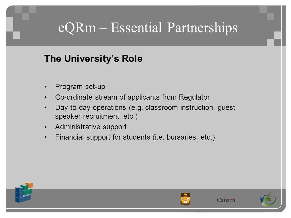 eQRm – Essential Partnerships The Universitys Role Program set-up Co-ordinate stream of applicants from Regulator Day-to-day operations (e.g.