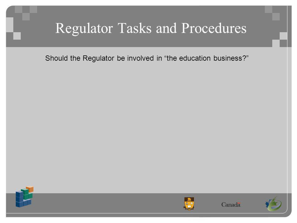 Should the Regulator be involved in the education business Regulator Tasks and Procedures