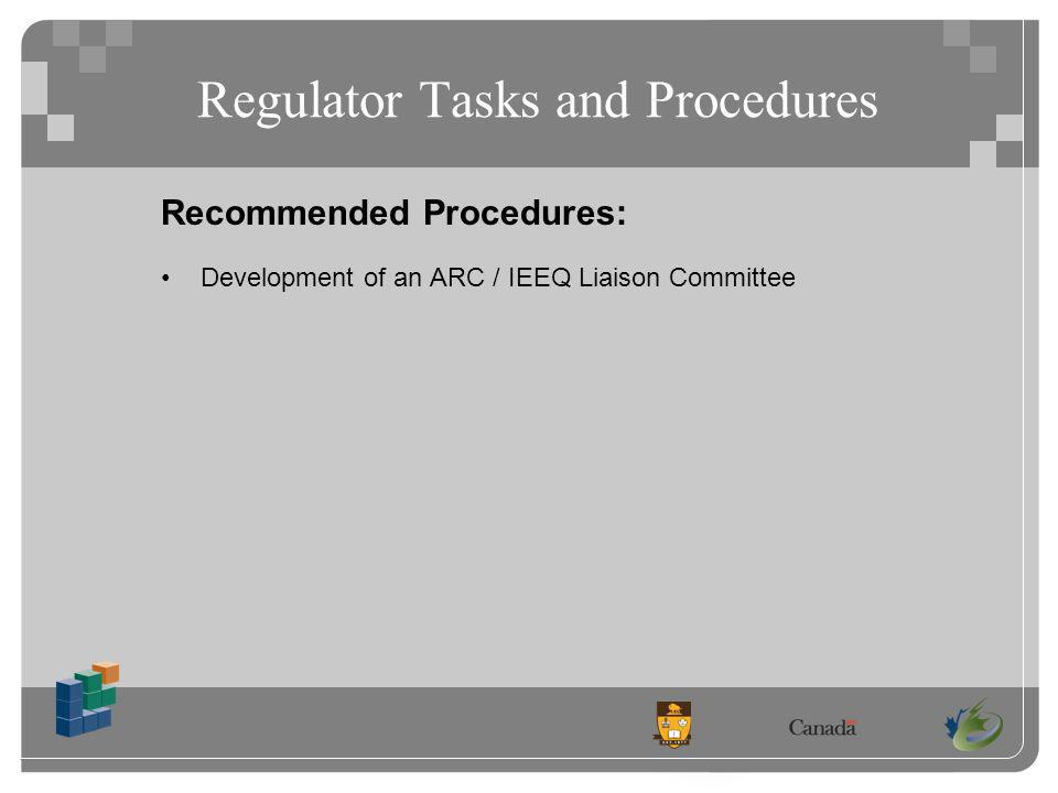 Regulator Tasks and Procedures Recommended Procedures: Development of an ARC / IEEQ Liaison Committee