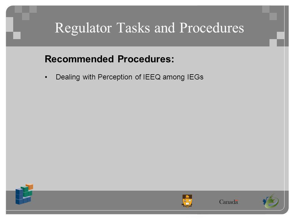 Regulator Tasks and Procedures Recommended Procedures: Dealing with Perception of IEEQ among IEGs