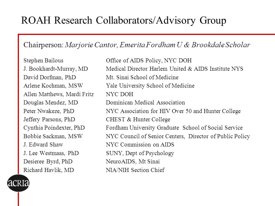 ROAH Research Collaborators/Advisory Group Chairperson: Marjorie Cantor, Emerita Fordham U & Brookdale Scholar Stephen BailousOffice of AIDS Policy, N