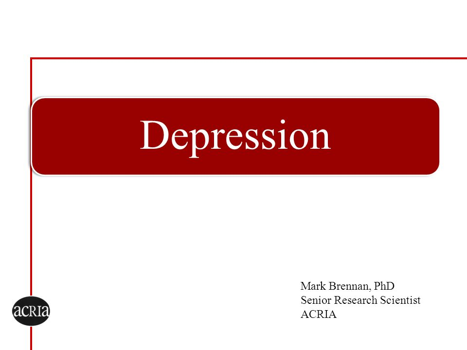 Depression Mark Brennan, PhD Senior Research Scientist ACRIA