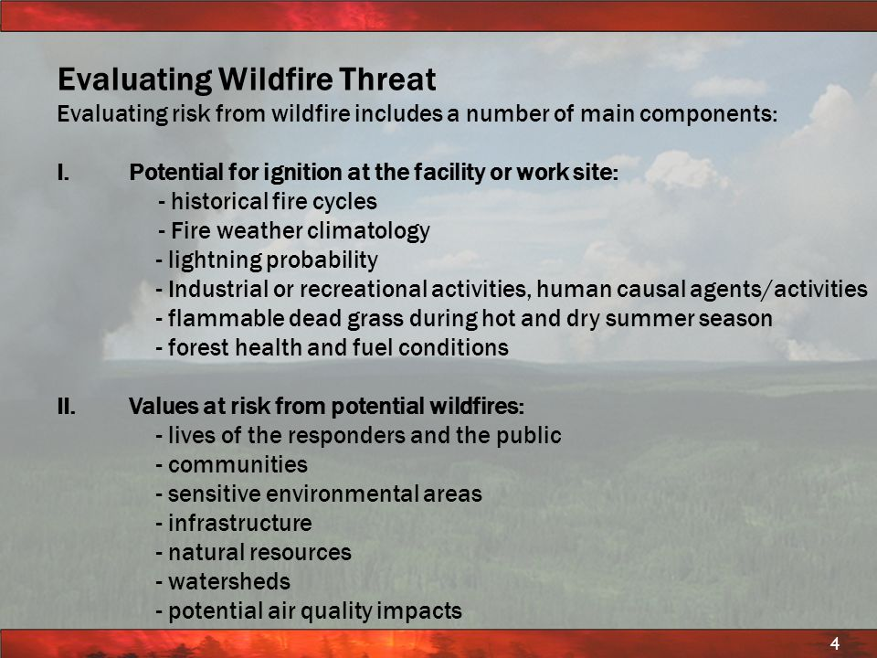 © BC FOREST SERVICE PROTECTION PROGRAM 4 Evaluating Wildfire Threat Evaluating risk from wildfire includes a number of main components: I. I. Potentia