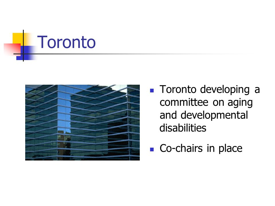 Toronto Toronto developing a committee on aging and developmental disabilities Co-chairs in place