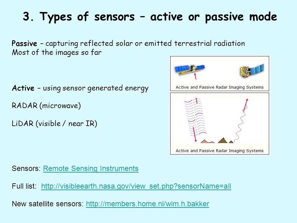 3. Types of sensors – active or passive mode Passive – capturing reflected solar or emitted terrestrial radiation Most of the images so far Active – u