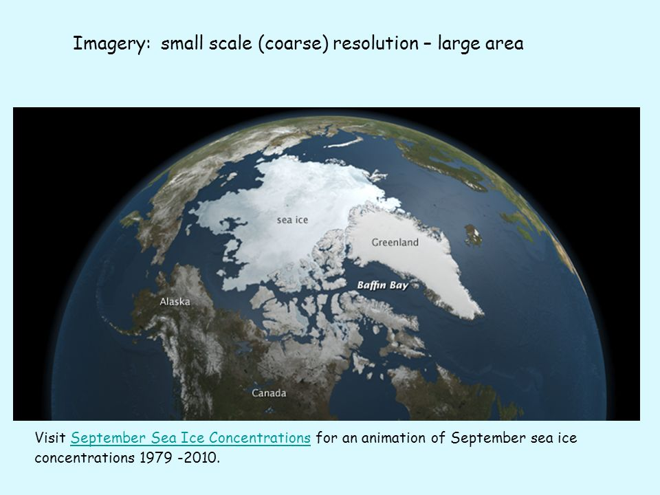 Visit September Sea Ice Concentrations for an animation of September sea ice concentrations 1979 -2010.September Sea Ice Concentrations Imagery: small scale (coarse) resolution – large area