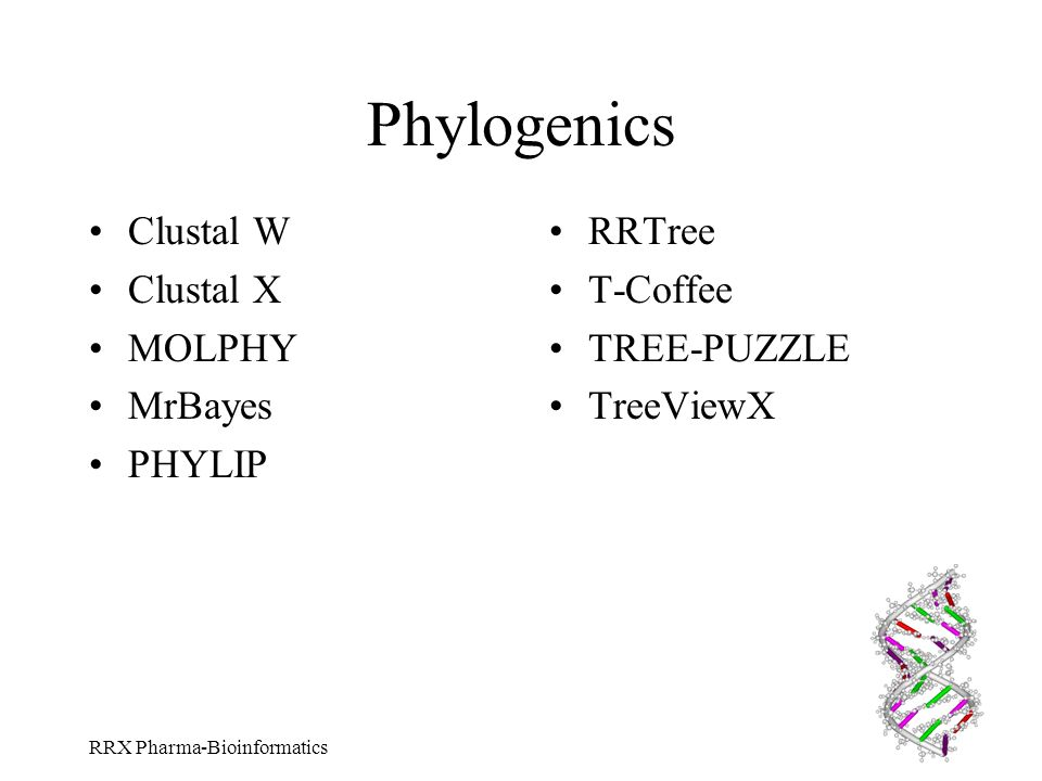 RRX Pharma-Bioinformatics Phylogenics Clustal W Clustal X MOLPHY MrBayes PHYLIP RRTree T-Coffee TREE-PUZZLE TreeViewX
