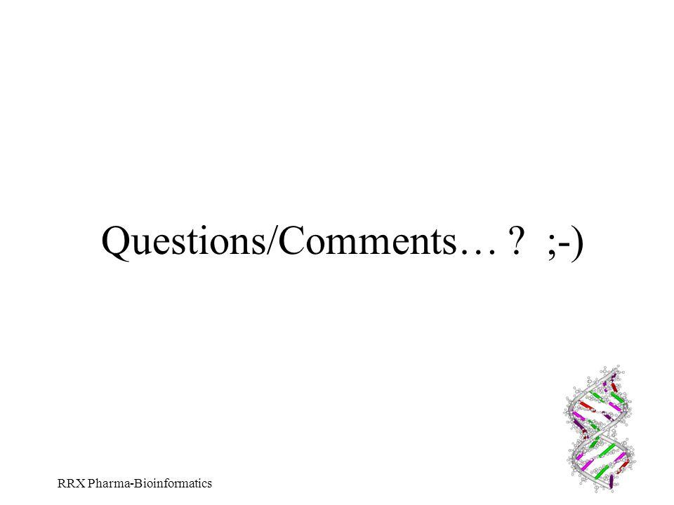 RRX Pharma-Bioinformatics Questions/Comments… ? ;-)