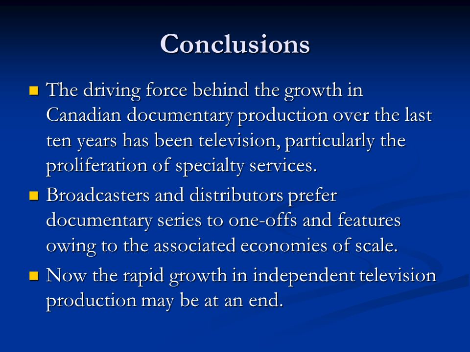 Conclusions The driving force behind the growth in Canadian documentary production over the last ten years has been television, particularly the proliferation of specialty services.