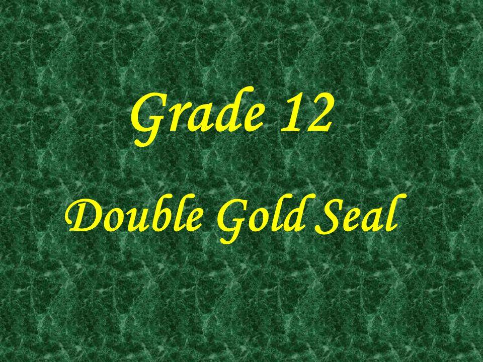 Grade 12 Double Gold Seal