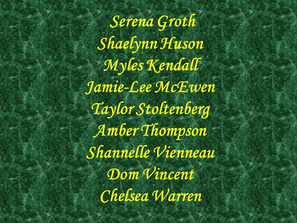Serena Groth Shaelynn Huson Myles Kendall Jamie-Lee McEwen Taylor Stoltenberg Amber Thompson Shannelle Vienneau Dom Vincent Chelsea Warren