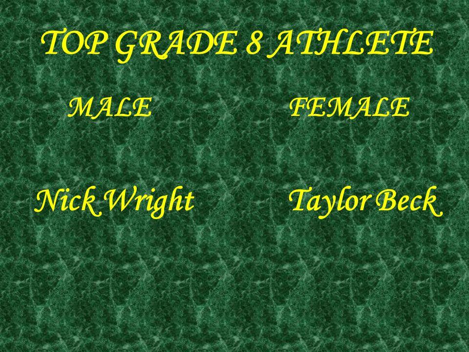 TOP GRADE 8 ATHLETE MALEFEMALE Nick WrightTaylor Beck