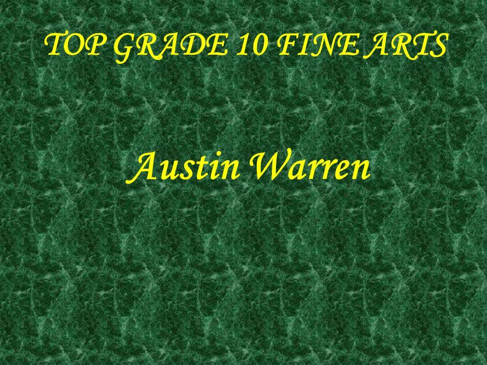 TOP GRADE 10 FINE ARTS Austin Warren