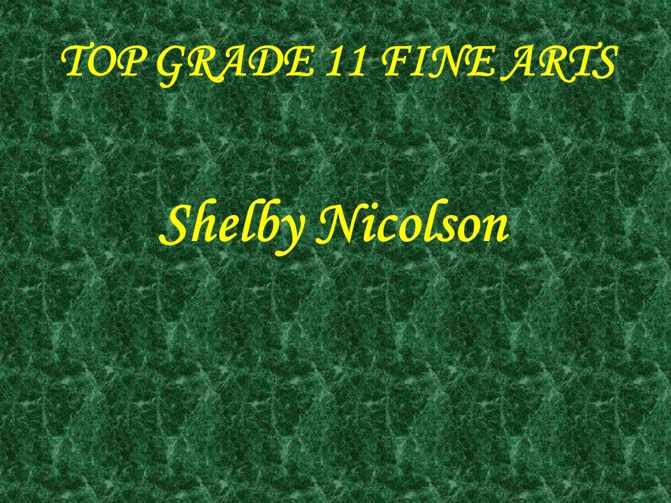 TOP GRADE 11 FINE ARTS Shelby Nicolson